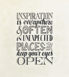 Inspiration is everywhere and often in unexpected laces. You just have to keep your eyes open.